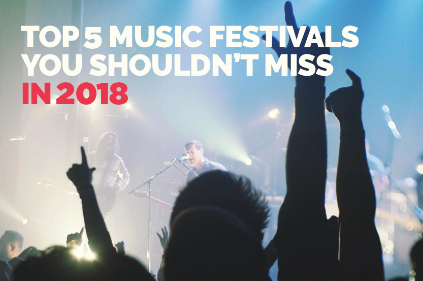Top 5 Music Festivals You Shouldn't Miss in 2018